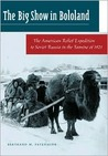 The Big Show in Bololand: The American Relief Expedition to Soviet Russia in the Famine of 1921