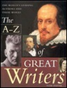 The A-Z of Great Writers: The World's Leading Authors and Their Works