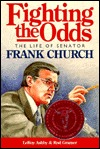 Fighting the Odds: The Life of Senator Frank Church
