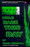 Hold Back This Day by Ward Kendall