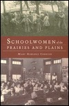 Schoolwomen of the Prairies and Plains: Personal Narratives from Iowa, Kansas, and Nebraska, 1860s-1920s