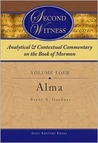 Second Witness: Analytical and Contextual Commentary on the Book of Mormon, Alma