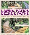 Creative Ideas for Lawns, Patios, Decks & Paths: Practical Advice on Designing Garden Floors and Surfaces, Using Grass, Stone, Wood, Brick, Tile and Gravel