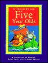 A Treasury for Five Year Olds, A Collection Of Stories, Fairy Tales, and Nursery Rhymes