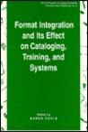 Format Integration and Its Effect on Cataloging, Training and Systems