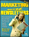 Marketing with Newsletters: How to Boost Sales, Add Members & Raise Funds with a Printed, Faxed or Web-Site Newsletter