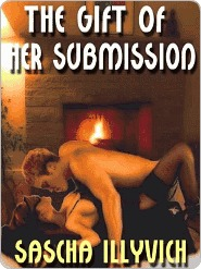 The Gift of Her Submission by Sascha Illyvich