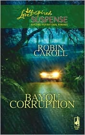 Bayou Corruption (Bayou Series, Book 2) by Robin Caroll