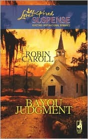 Bayou Judgment (Bayou Series #3) by Robin Caroll