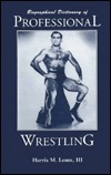 Biographical Dictionary of Professional Wrestling by Harris M. Lentz III