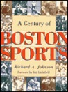 A Century of Boston Sports Century of Boston Sports Century of Boston Sports Century of Boston Sports Century of Bosto