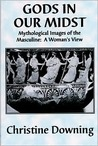Gods in Our Midst: Mythological Images of the Masculine: A Woman's View