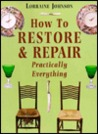 How to Restore and Repair Practically Everything: Revised Edition