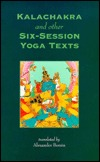 Kalachakra And Other Six-Session Yoga Texts by Alexander Berzin