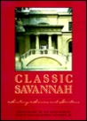 Classic Savannah: History, Homes, and Gardens
