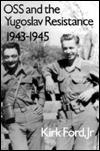OSS and the Yugoslav Resistance 1943-1945