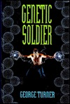 Genetic Soldier by George Turner