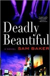 Deadly Beautiful: A Novel
