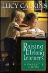 Raising Lifelong Learners by Lucy McCormick Calkins
