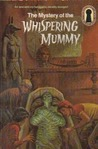 The Mystery of the Whispering Mummy by Robert Arthur