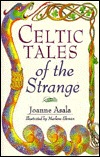 Celtic Tales of the Strange by Joanne Asala