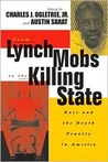 From Lynch Mobs to the Killing State: Race and the Death Penalty in America