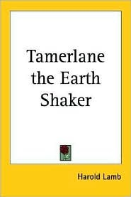 Tamerlane the Earth Shaker by Harold Lamb