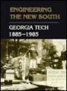 Engineering the New South: Georgia Tech, 1885-1985