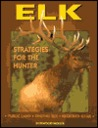 Elk: Strategies for the Hunter