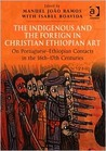 The Indigenous and the Foreign in Christian Ethiopian Art: On Portuguese-Ethiopian Contacts in the 16th-17th Centuries: Papers from the Fifth Internat