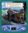 House Calls: The True Story of a Pioneer Doctor