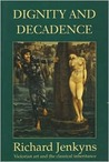 Dignity and Decadence: Victorian Art and the Classical Inheritance