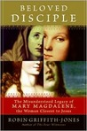 Beloved Disciple: The Misunderstood Legacy of Mary Magdalene, the Woman Closest to Jesus