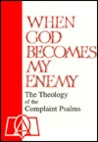 When God Becomes My Enemy: The Theology of the Complaint Psalms