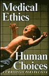 Medical Ethics, Human Choices: A Christian Perspective
