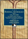 The Baseball Anthology: 125 Years of Stories, Poems, Articles, Photographs, Drawings, Interviews, Cartoons, and Other Memorabilia