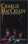 Charlie MacCready - The Ghost in the Attic (#1)