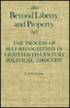 Beyond Liberty and Property: The Process of Self-Recognition in Eighteenth-Century Political Thought