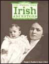 A Genealogist's Guide to Discovering Your Irish Ancestors: How to Find and Record Your Unique Heritage