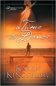 A Time to Dance (Women of Faith Fiction #1) by Karen Kingsbury
