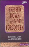 Pressed Down But Not Forgotton by H. Curtis Lyon