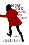 Girls Guide to Huntng & Fishng by Melissa Bank