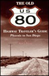 The Old U.S. 80 Highway Traveler's Guide Phoenix-San Diego