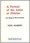 A Portrait of the Artist as Filipino: An Elegy in Three Scenes