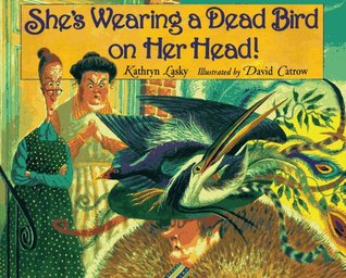 She's Wearing a Dead Bird on Her Head! by Kathryn Lasky