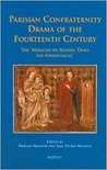 Parisian Confraternity Drama of the Fourteenth Century: The 'Miracles de Nostre Dame Par Personnages'