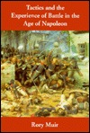 Tactics and the Experience of Battle in the Age of Napoleon by Rory Muir