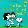 You Have a Brother Named Spike? by Charles M. Schulz