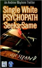 Single White Psychopath Seeks Same by Jeff Strand