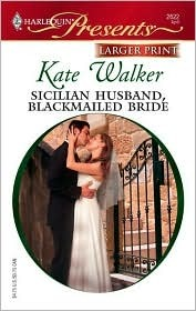 Sicilian Husband, Blackmailed Bride by Kate Walker
